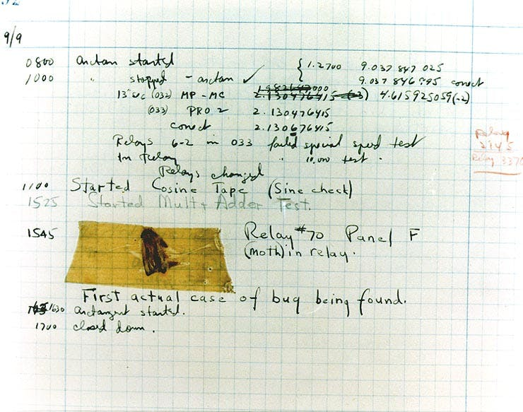 """First actual case of bug being found,"" a moth trapped in a relay switch of Harvard's Mark II computer."