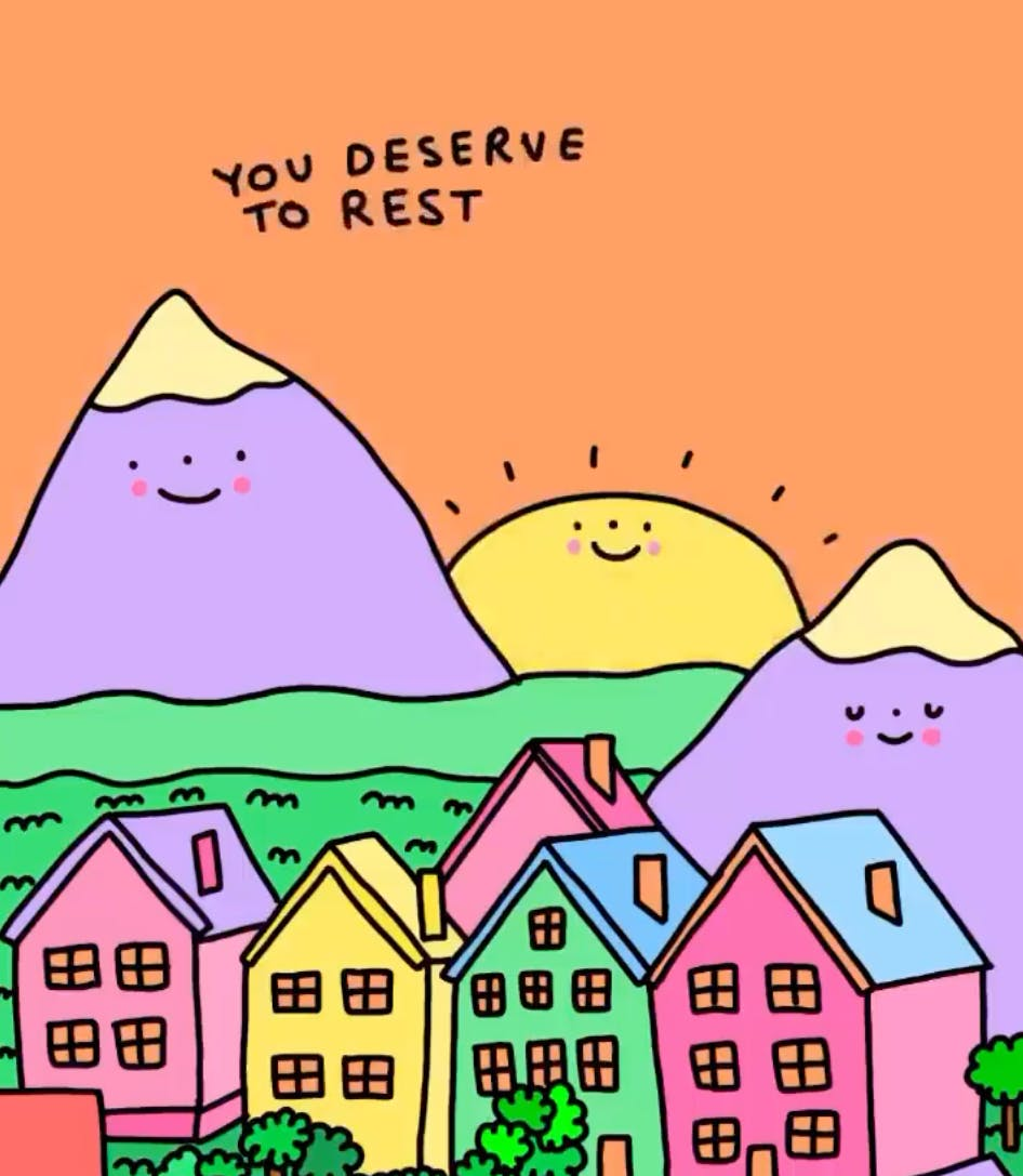 "A cartoon of mountains overlooking a town with the caption ""You Deserve To Rest"""